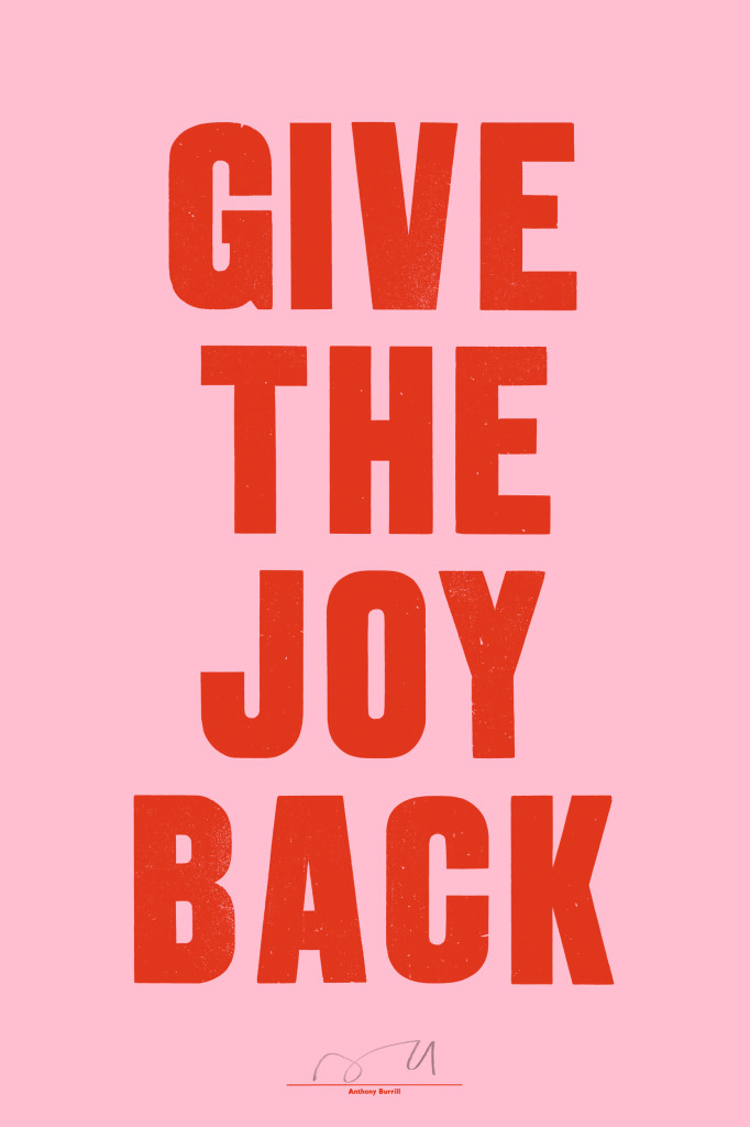 Anthony Burrill 'Give The Joy Back' signed letterpress - £50