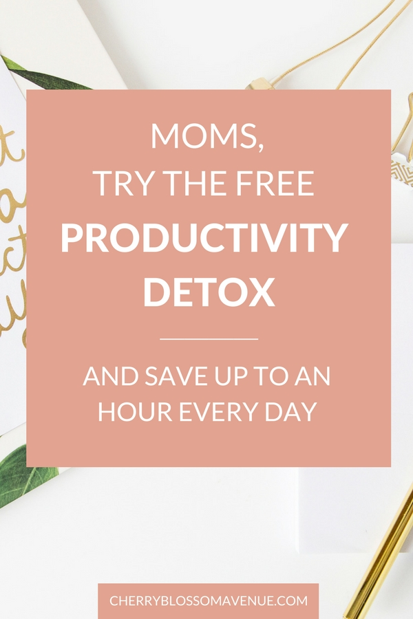 Moms, try the productivity detox and see how much time you can save every day.