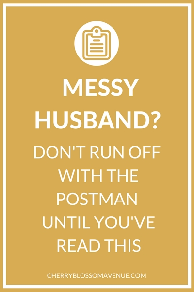 Wondering how to cope with a messy husband? Here are 10 things to try.