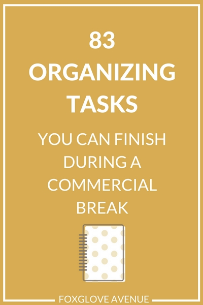 83 Organizing tasks you can do in 5 minutes. Get organized fast.