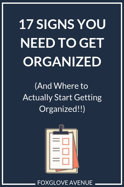 17 Signs you need to get organized and where to actually start getting organized.