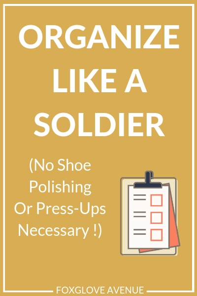 Organize like a soldier. Get Organized forever with these 9 helpful tips.