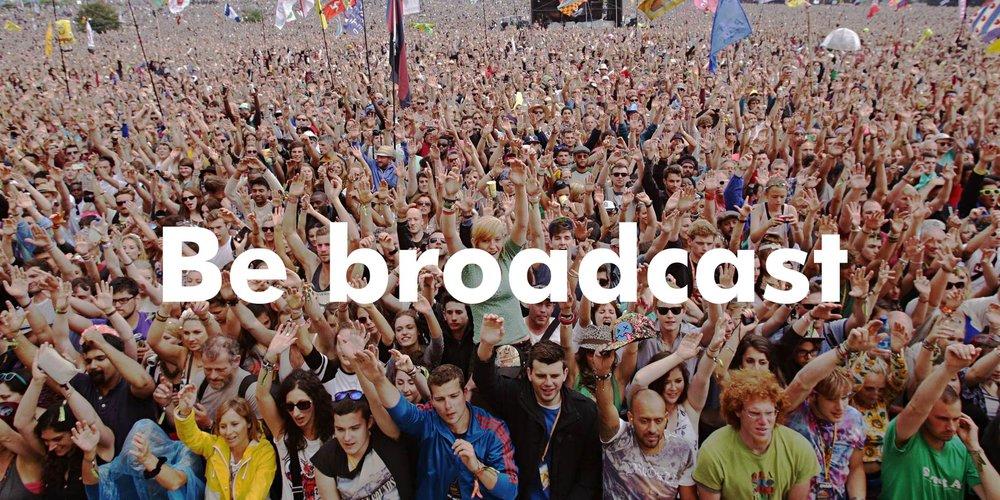 Be broadcast