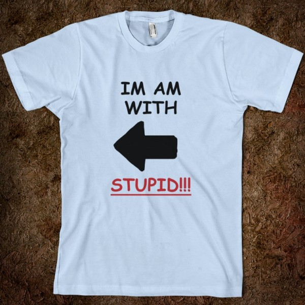 61_im-am-with-stupid_american-apparel-unisex-fitted-tee_light-blue_w760h760.jpg