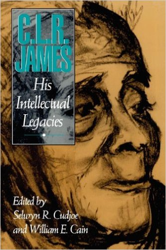 C. L. R. James: His Intellectual Legacies