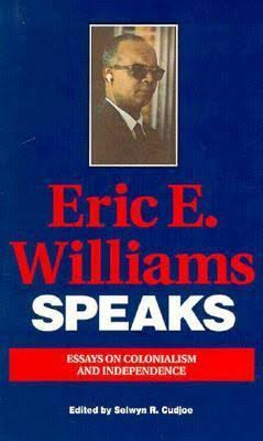 Eric E. Williams Speaks: Essays on Colonialism and Independence