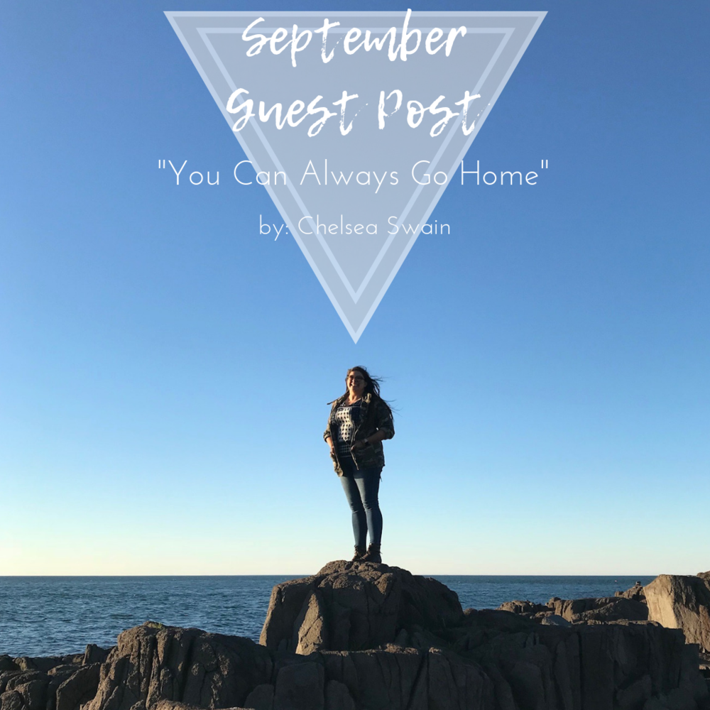 You Can Always Go Home - Guest Post by: Chelsea Swain — letters from