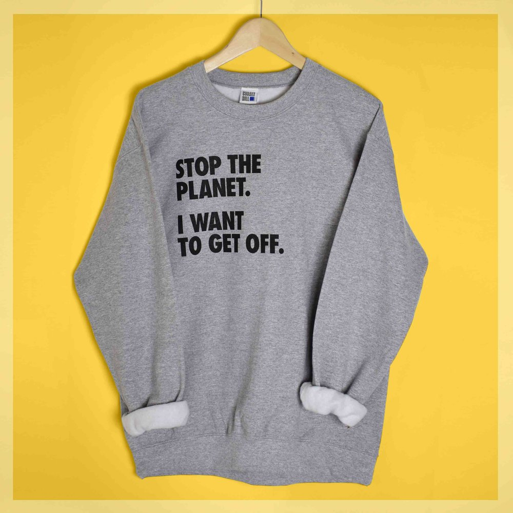 Stop-The-Planet-I-Want-to-Get-off-unisex-sweater-grey-screenprinted-in-London-Cobalt-Hill.jpg