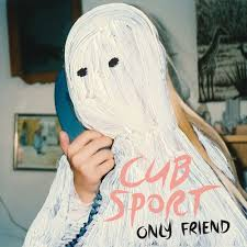 Cub Sport - Only Friend.jpg