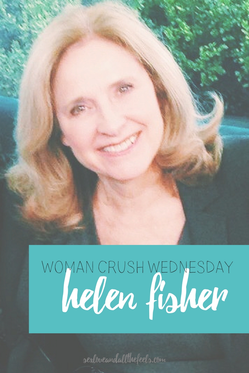 helen fisher sex love all the feels