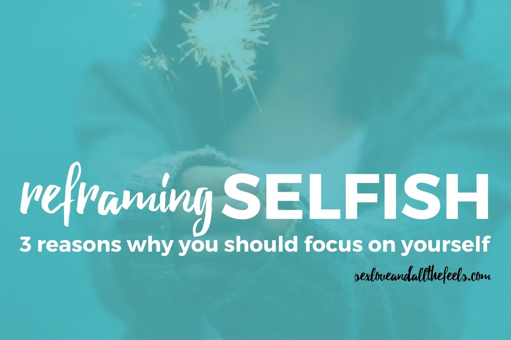 3 reasons selfish