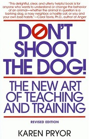 DON'T SHOOT THE DOG: THE NEW ART OF TEACHING AND TRAINING, KAREN PRYOR