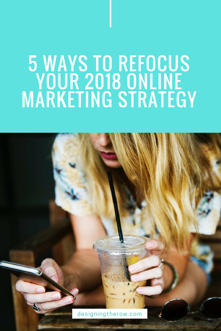 5 Ways to Refocus your 2018 Online Marketing Strategy