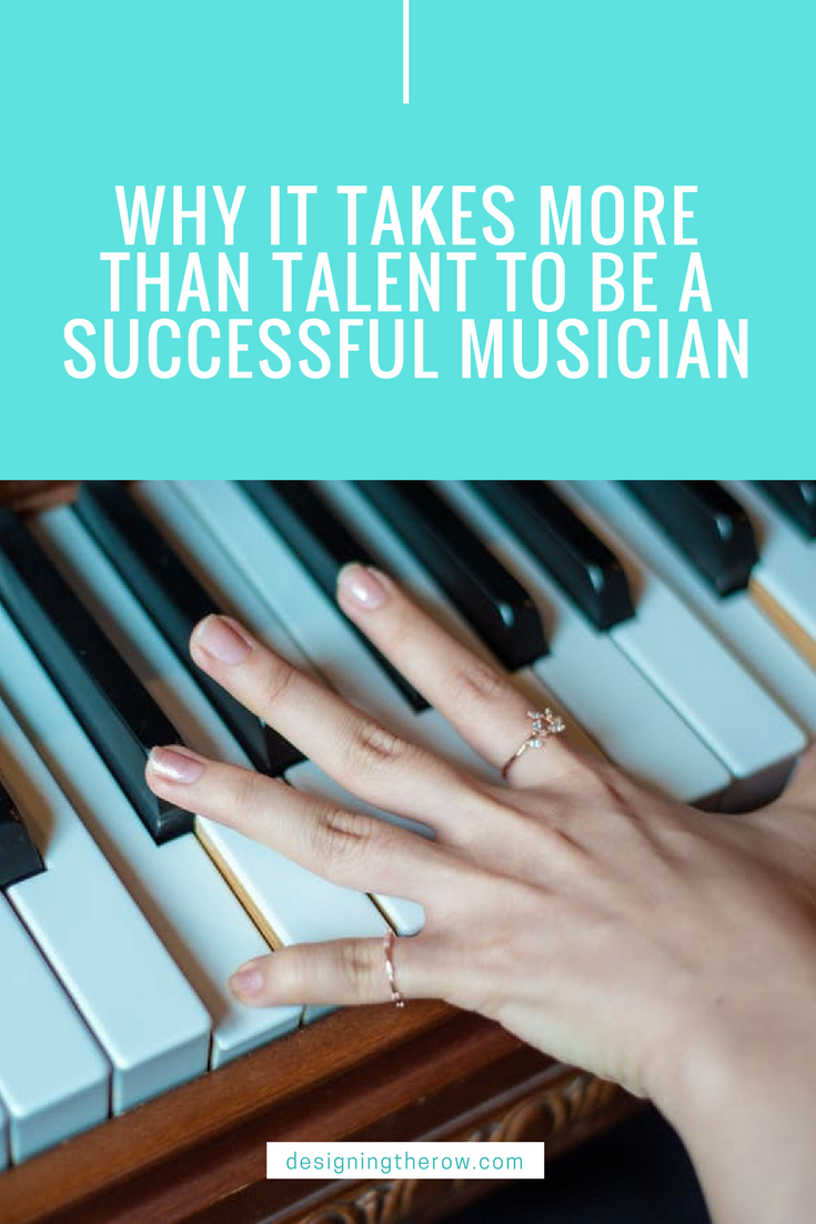 Why it takes more than talent to be a successful musician