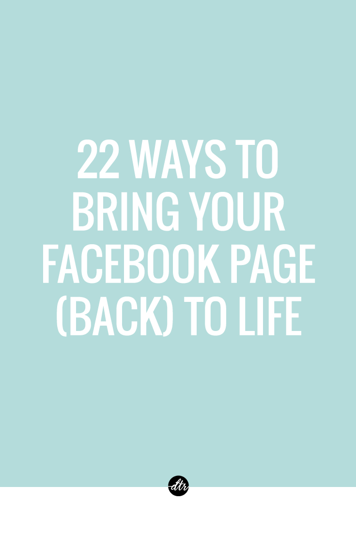 22 Ways To Bring Your Facebook (Back) To Life