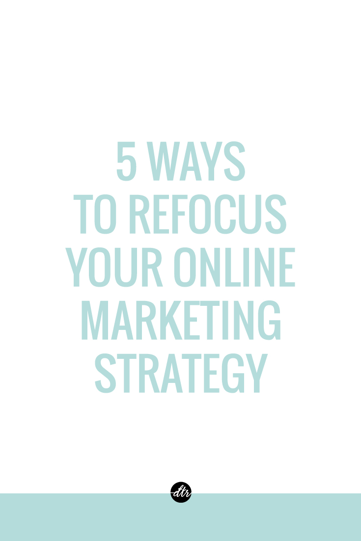 5 Ways to Refocus your Online Marketing Strategy