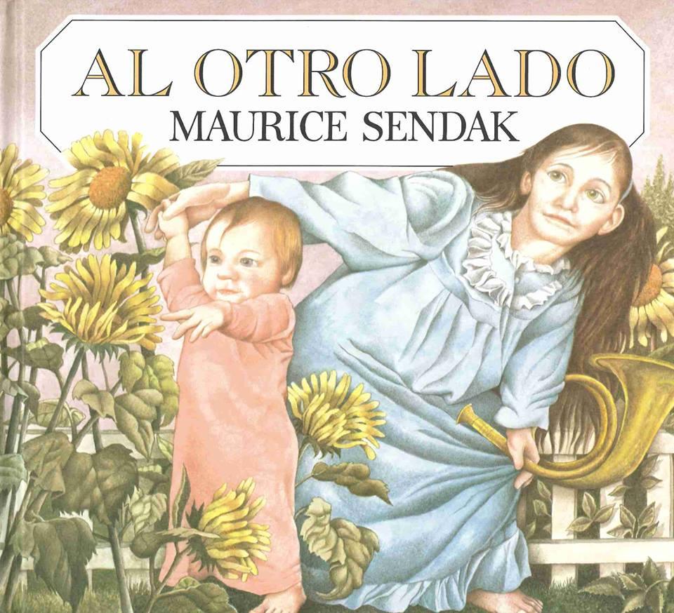 Traducción de   Outside Over There   de Maurice Sendak, el tercero de la trilogía que conforma junto a   Donde viven los monstruos   y   La cocina de noche.