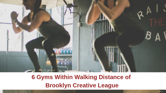 6 Gyms Within Walking Distance of Brooklyn Creative League