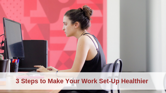 3 Steps to Make Your Work Set-Up Healthier
