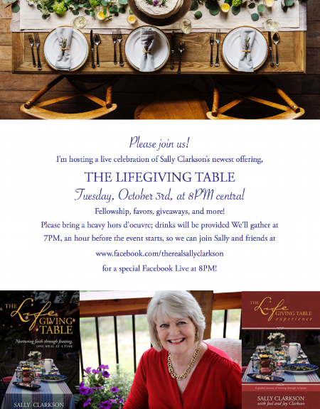 Mark October 3 on your calendars and invite your friends. You can find the invitations like this for your own time zone on the launch page  HERE.  http://sallyclarkson.com/lifegiving-table-launch-page/