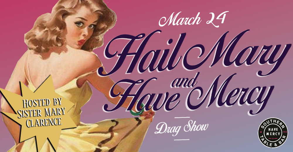 Sister Mary Clarence is hosting another debaucherous Hail Mary and Have Mercy Drag Show! The line up is stacked with some of Edmonton's best acts featuring Andra Jini, Teen Jesus Barbie and Carrie Du'Way!    Reserve your table  HERE !