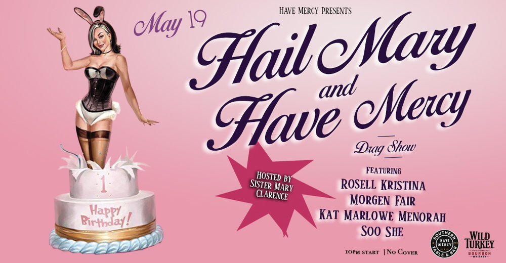 Hail Mary and Have Mercy turns 1! Join us May 19th for our monthly drag show hosted by Sister Mary Clarence! Performances start at 10pm. Book your table  here .