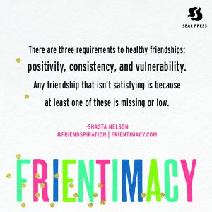 Frientimacy the three requirements: positivity, consistency, vulnerability