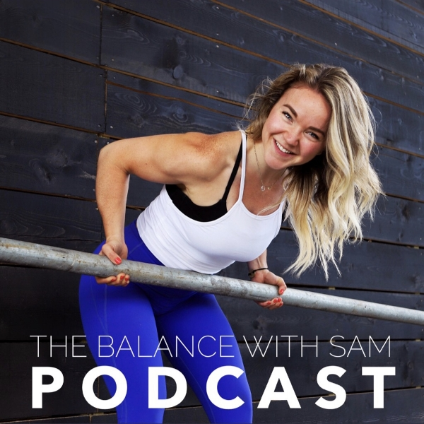 Balance with Sam Podcast   A podcast made for anyone that is trying to find a balanced and sustainable way to eat, live and exercise! Topics include fat loss, finding beauty in mental and physical strength, the ups and downs of life, and our journeys throughout fitness!
