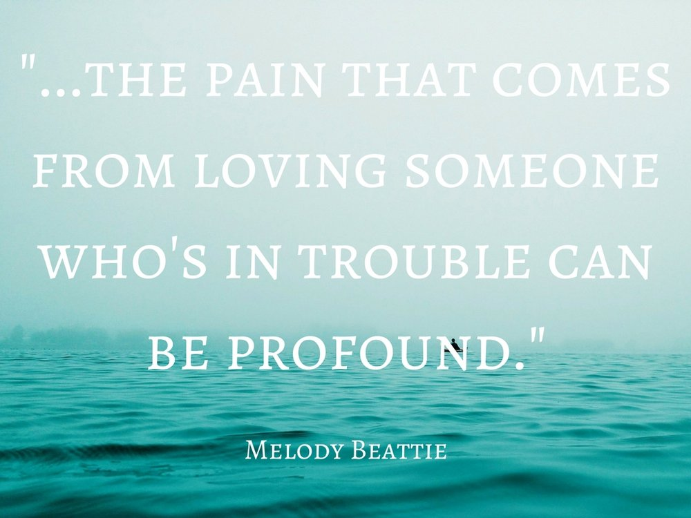 -...the pain that comes from loving someone who's in trouble can be profound.-.jpg