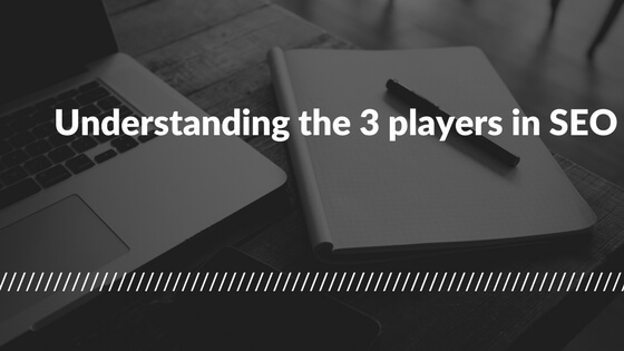 Understanding the 3 players in SEO.jpg