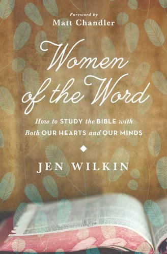 "- ""Women of the Word"" Studying the Bible by Jen Wilkin"