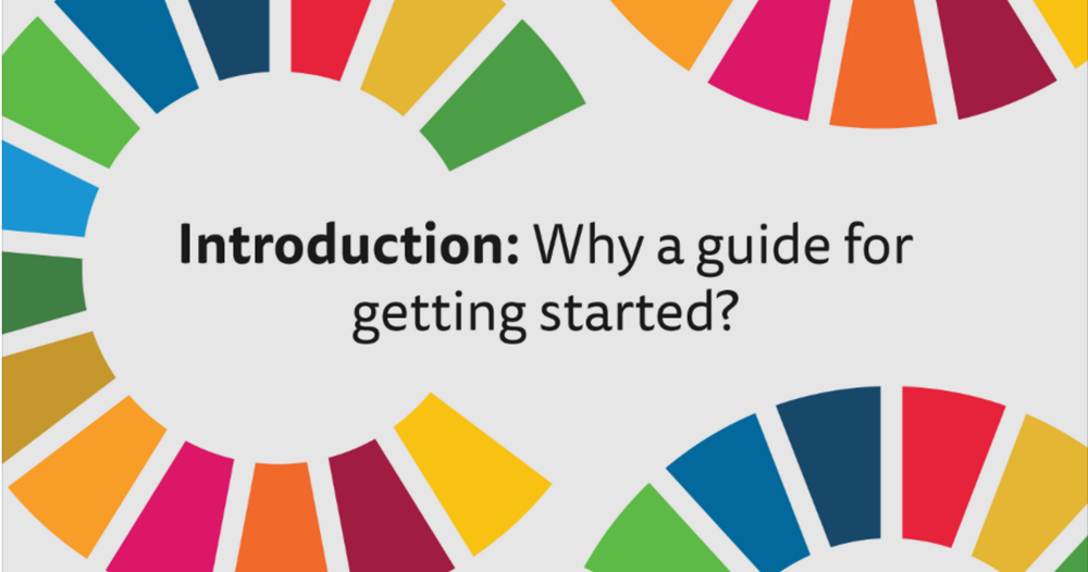 "Why a guide for getting started?  - This is a guide on how to ""get started"" with implementing the Sustainable Development Goals (SDGs). Translations are available within."