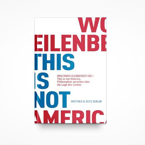 """""""This is not America - Philosophen sprechen über die Lage des Landes""""(Matthes & Seitz 2008) ist eine Interviewsammlung mit führenden US-amerikanischen Philosophen zur Idee Amerikas INFO"""
