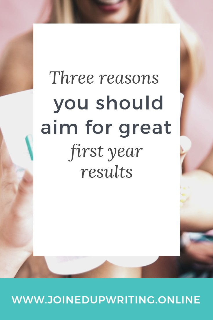 Three reasons you should aim for great first year results