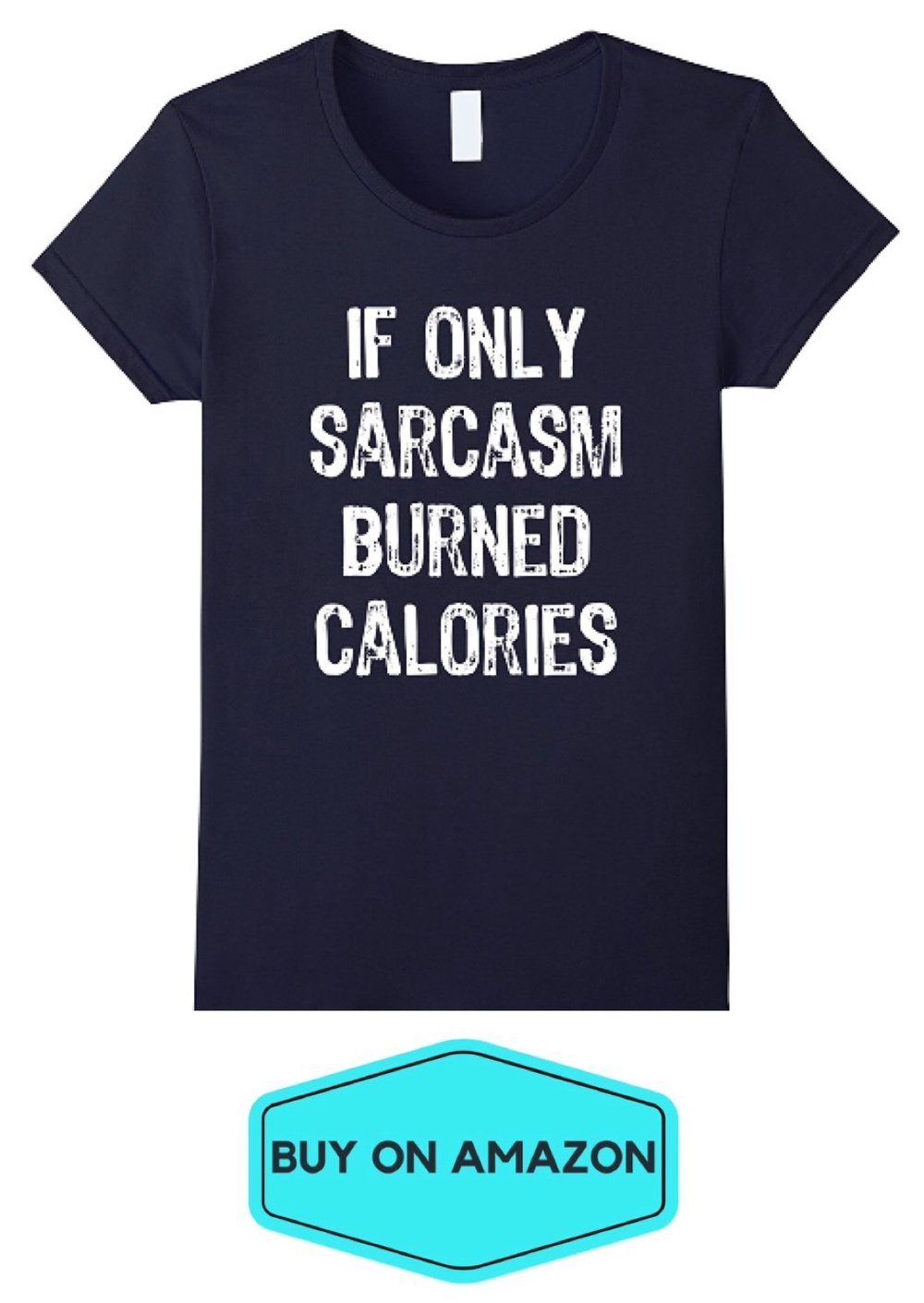 If Only Sarcasm Burned Calories Tee