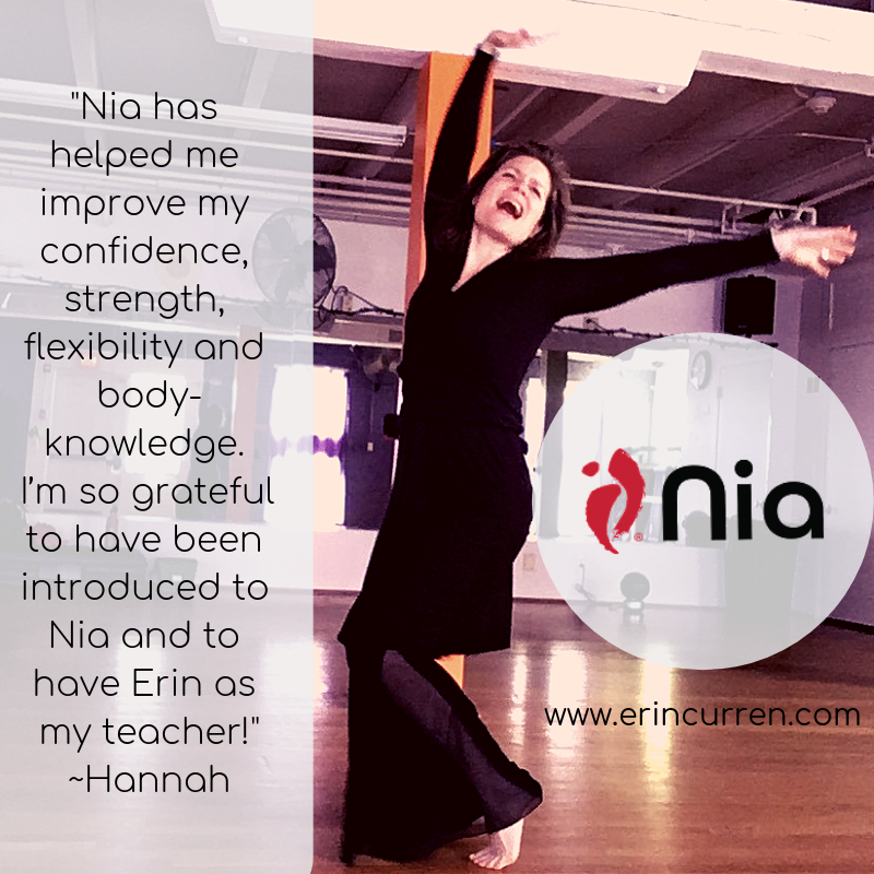 Nia has helped me improve my confidence, strength, flexibility and body-knowledge. I'm so grateful to have been introduced to Nia and to have Erin as my teacher!%22 ~Hannah.png