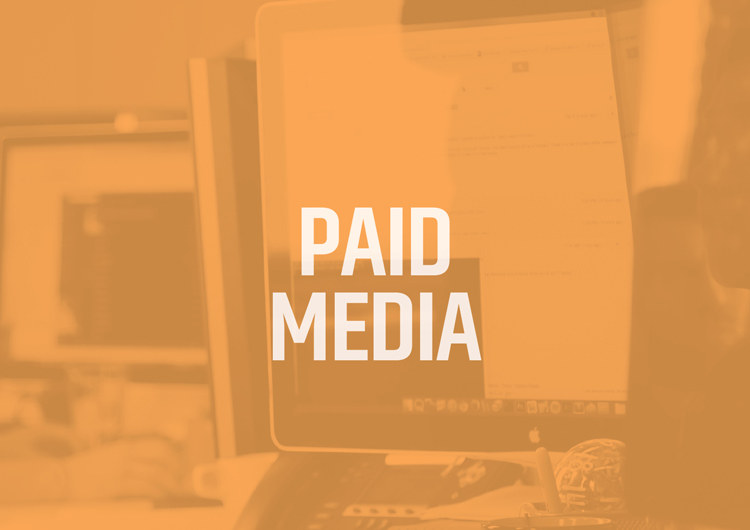 PAID MEDIA    DIGITAL, SOCIAL OR TRADITIONAL - WE SCHEDULE, IMPLEMENT AND MEASURE THE EFFECTIVENESS OF EVERY DOLLAR.