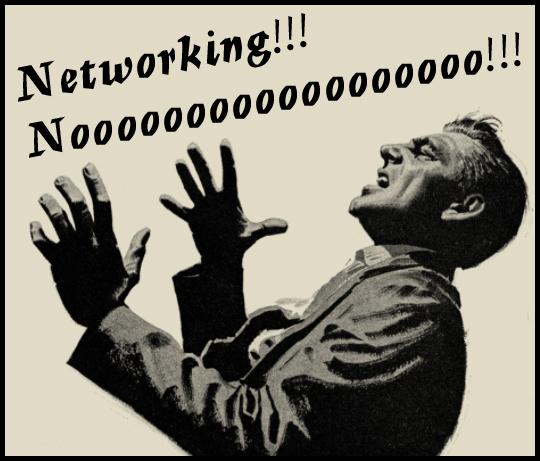 Networking!!! Noooooo!!!