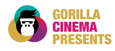 GORILLA CINEMA PRESENTS