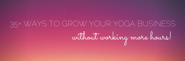 35+ ways to Grow your Yoga Business