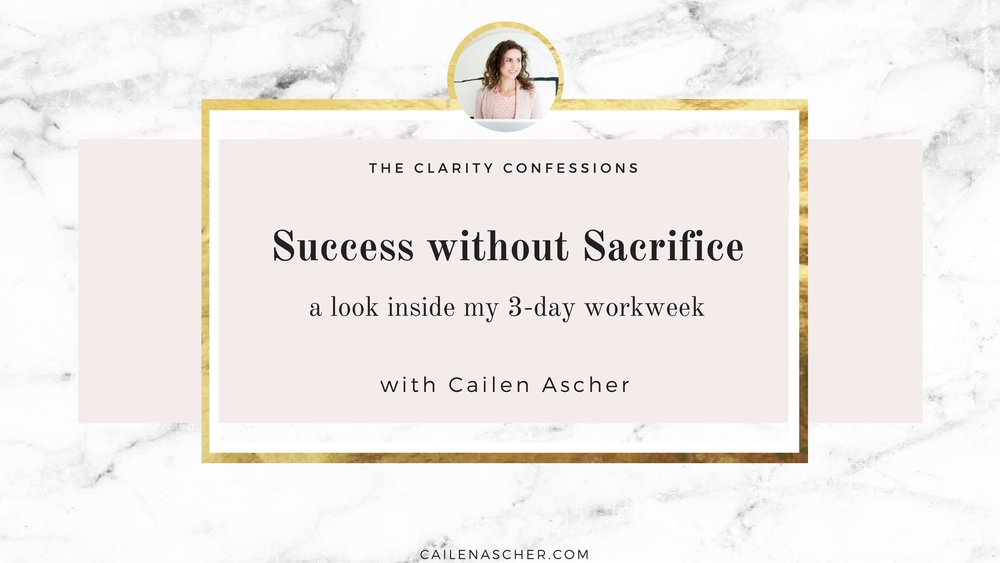 The Clarity Confessions with Cailen Ascher - Success without Sacrifice