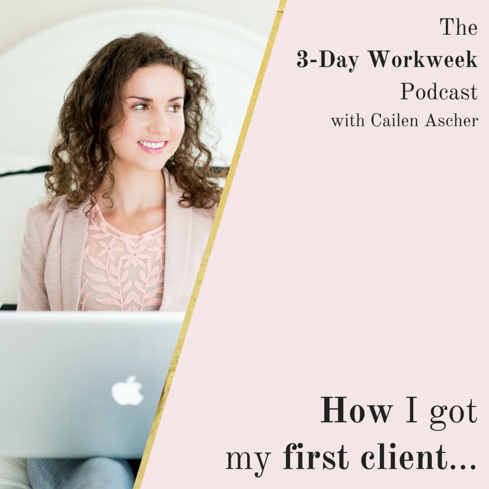 The 3-Day Workweek Podcast with Cailen Ascher - 2018-05-30 - How I Got My First Client - Square Promo Image.png