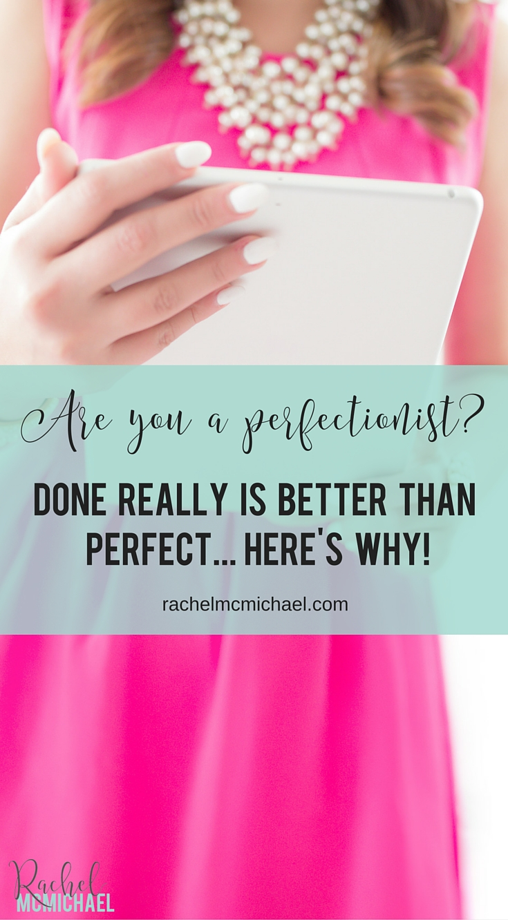Are you a perfectionist? Is it perfection or procrastination? Done really is better than perfect... here's why!
