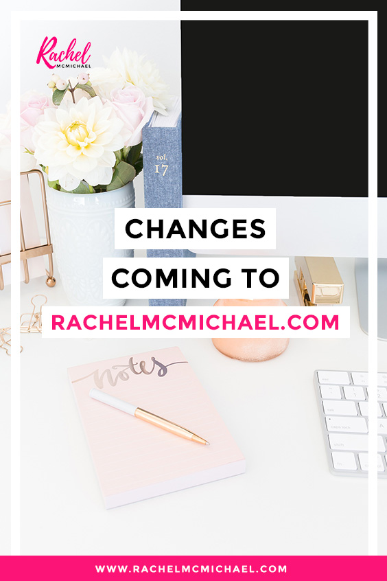 Changes Coming to RachelMcMichael.com
