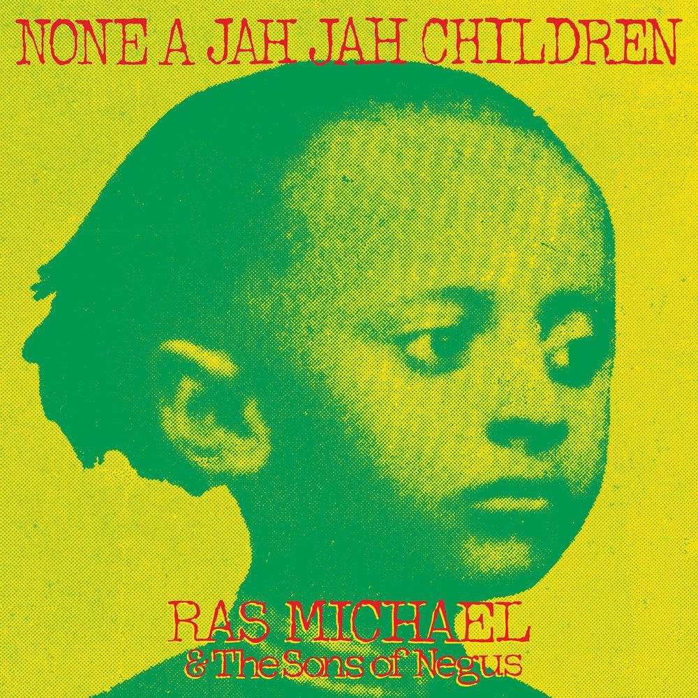 RAS MICHAEL & THE SONS OF NEGUS - NONE A JAH JAH CHILDREN.jpg