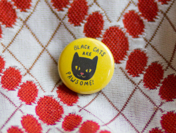 That's right - buy anything from my store, seriously, ANYTHING - and I'll include this adorable button. But only through October 28th, so hop over to my Etsy shop meow.