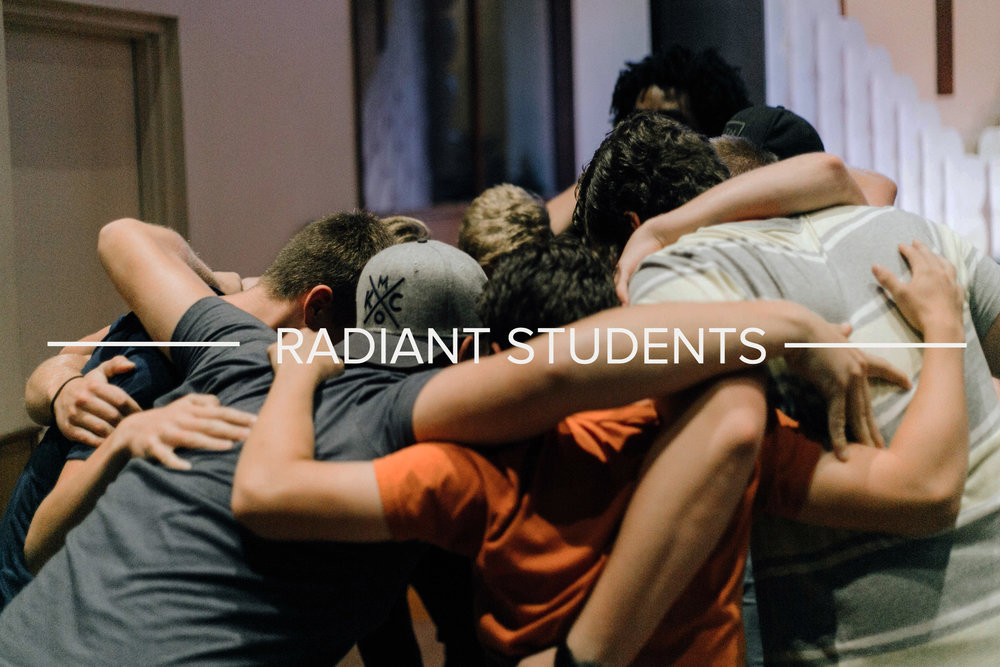 RADIANT STUDENTS - We believe that teenagers are the church of tomorrow and today. This team builds relationship with and disciples the middle and high school students of Radiant Church.