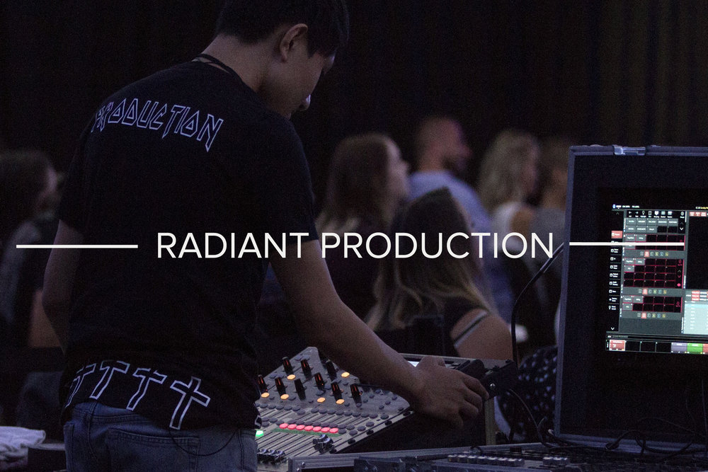RADIANT PRODUCTION - The technical team that delivers the Word and worship through sound, lights, video, and cameras.