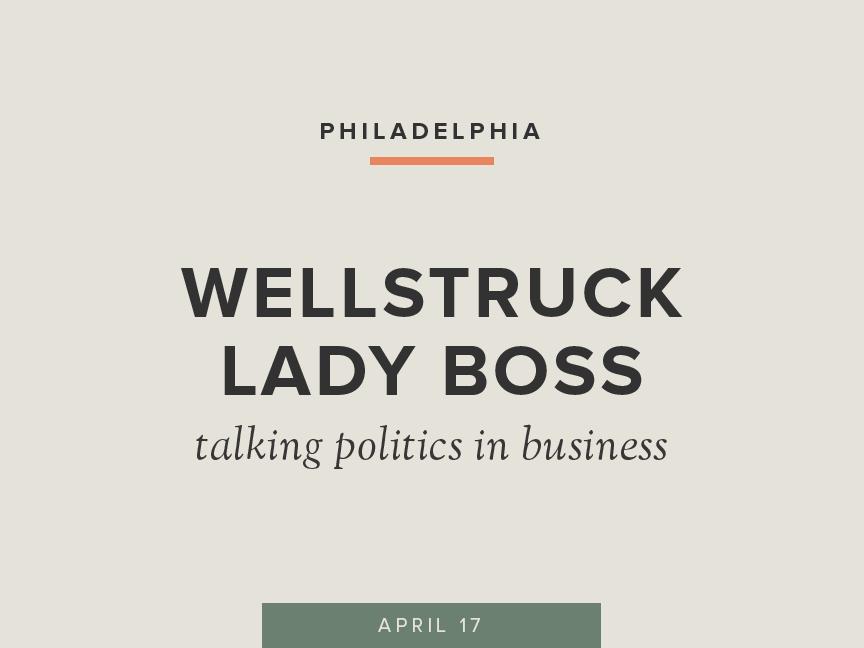 Wellstruck Lady Boss with Co-Host Kate Strathmann of Elysian Fields | April 17 in Philadelphia | Theme: Politics in Business