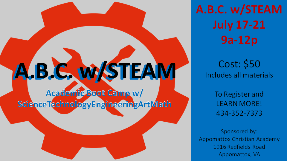 A.B.C. w/STEAM - This Academic Boot Camp with STEAM is designed to provide a hands-on academic experience with Science, Technology, Engineering, Art, Math.  Don't miss this opportunity to Bridge the Gap and avoid Summer Learning Loss.  Cost $50: includes all materials. Designed for rising 5th-8th graders.  Call today to LEARN MORE 434-352-7373 or register at BootCamp.ACA@gmail.com.